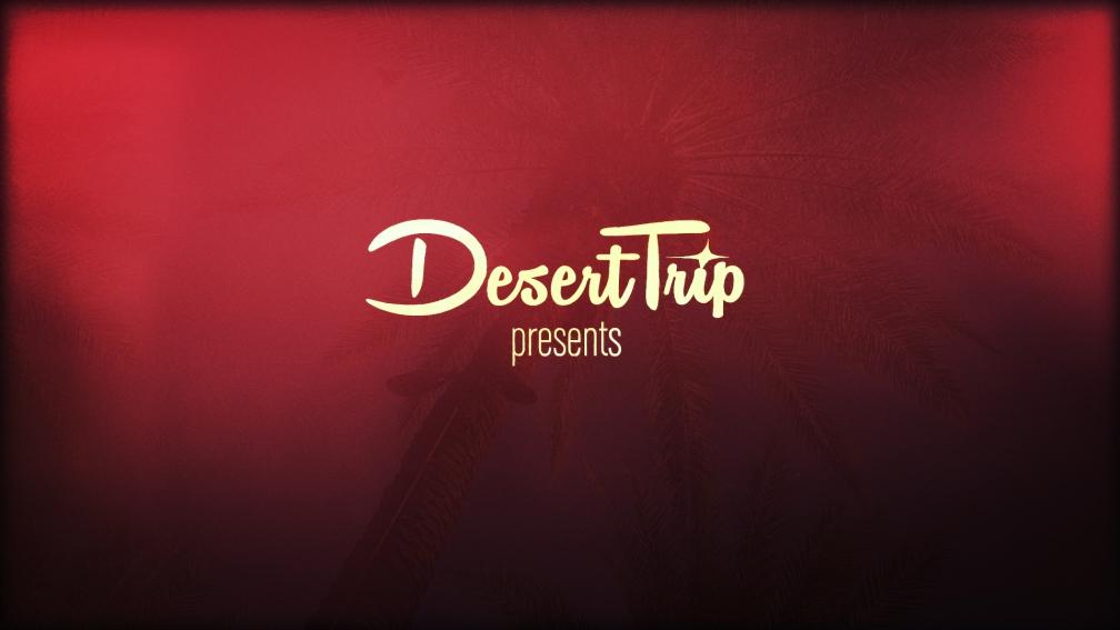 DESERT TRIP – EPISODIC CAMPAIGN